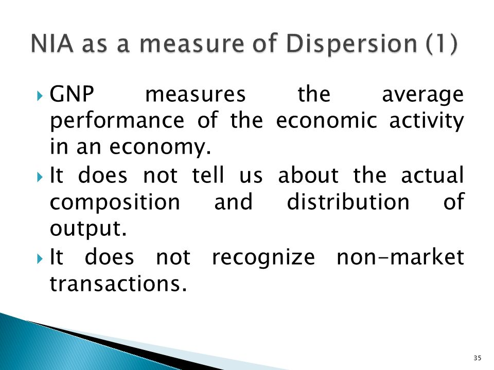 35  GNP measures the average performance of the economic activity in an economy.