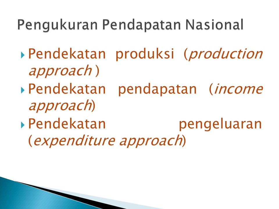  Pendekatan produksi (production approach )  Pendekatan pendapatan (income approach)  Pendekatan pengeluaran (expenditure approach)