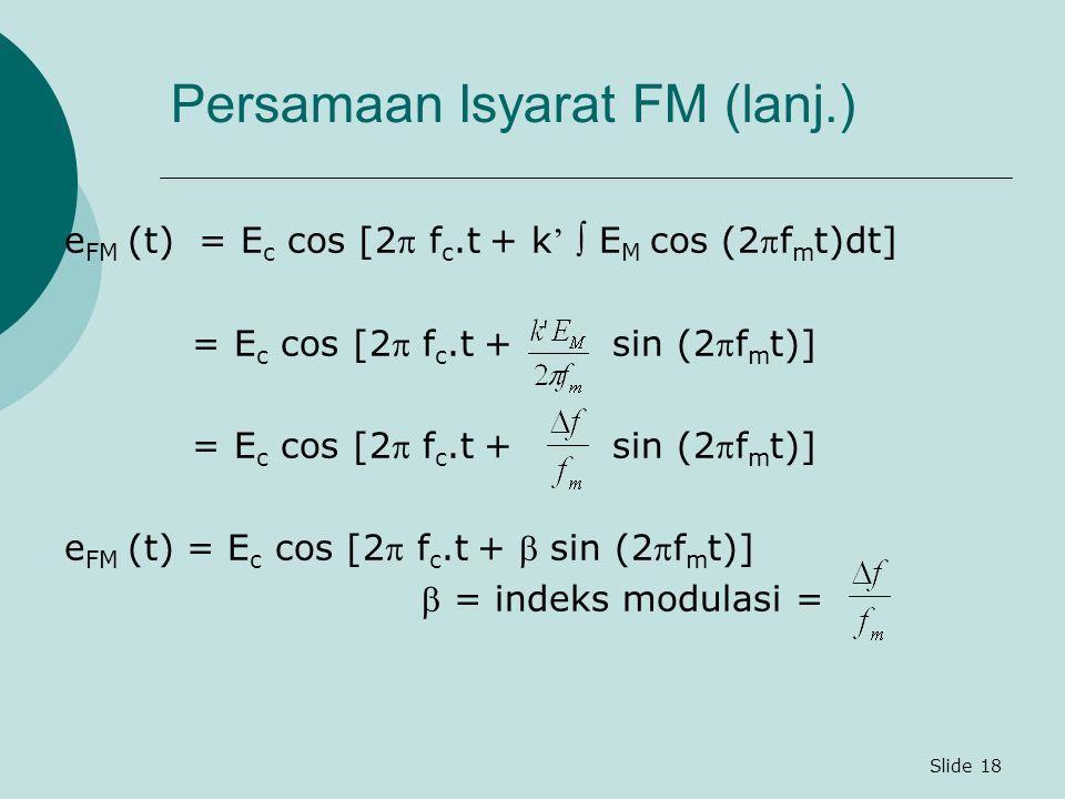 Slide 18 e FM (t) = E c cos [2 f c.t + k '  E M cos (2f m t)dt] = E c cos [2 f c.t + sin (2f m t)] e FM (t) = E c cos [2 f c.t +  sin (2f m t)
