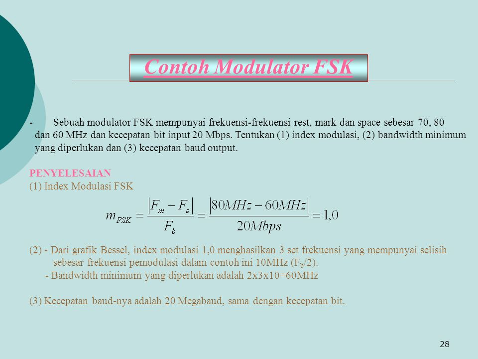 28 Contoh Modulator FSK -Sebuah modulator FSK mempunyai frekuensi-frekuensi rest, mark dan space sebesar 70, 80 dan 60 MHz dan kecepatan bit input 20