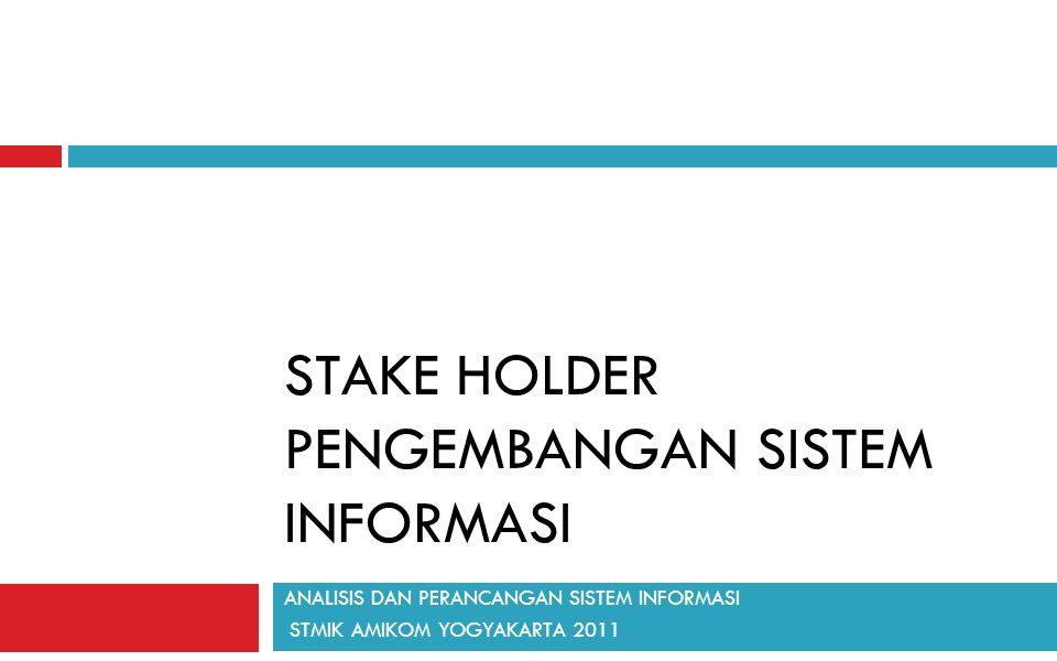 STAKE HOLDER PENGEMBANGAN SISTEM INFORMASI ANALISIS DAN PERANCANGAN SISTEM INFORMASI STMIK AMIKOM YOGYAKARTA 2011