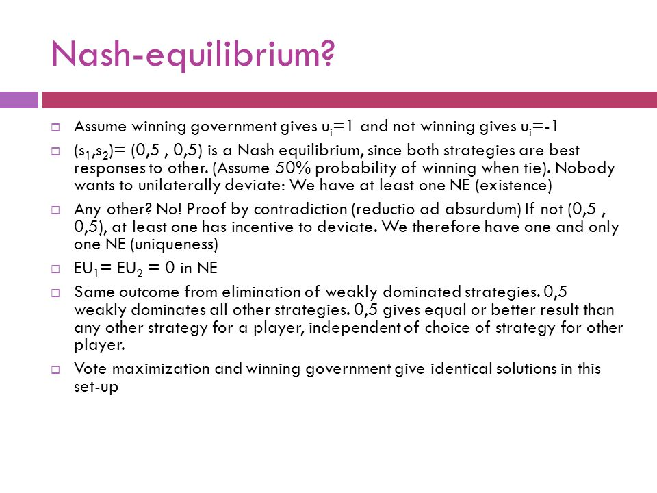 Nash-equilibrium?  Assume winning government gives u i =1 and not winning gives u i =-1  (s 1,s 2 )= (0,5, 0,5) is a Nash equilibrium, since both st