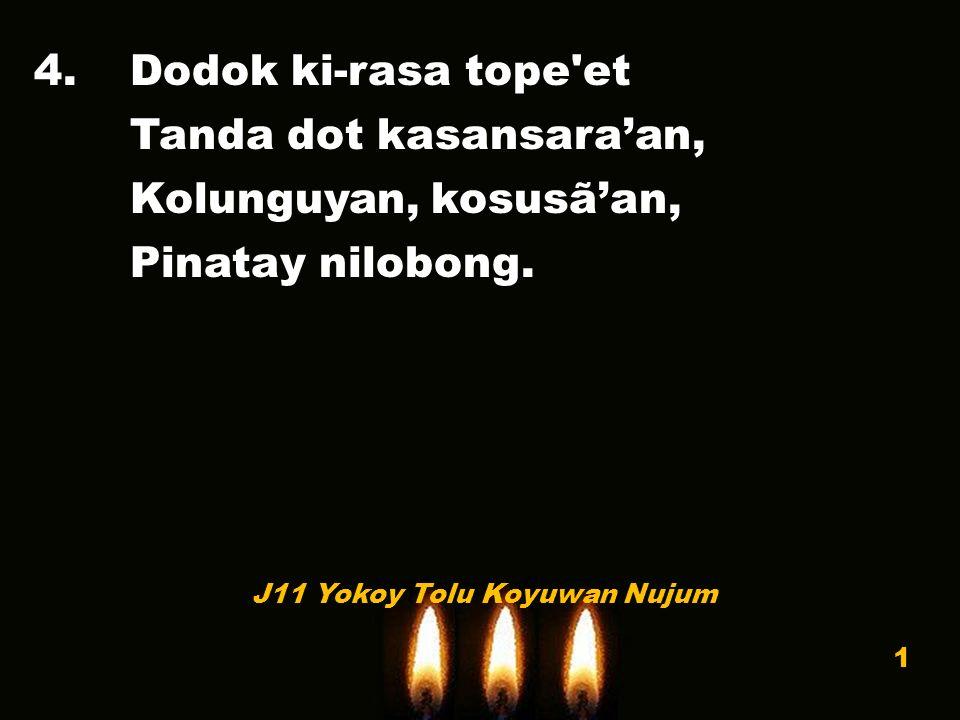 4.Dodok ki-rasa tope'et Tanda dot kasansara'an, Kolunguyan, kosusã'an, Pinatay nilobong. J11 Yokoy Tolu Koyuwan Nujum 1
