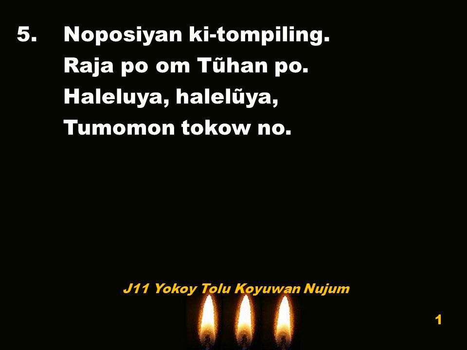 5.Noposiyan ki-tompiling. Raja po om Tũhan po. Haleluya, halelũya, Tumomon tokow no.