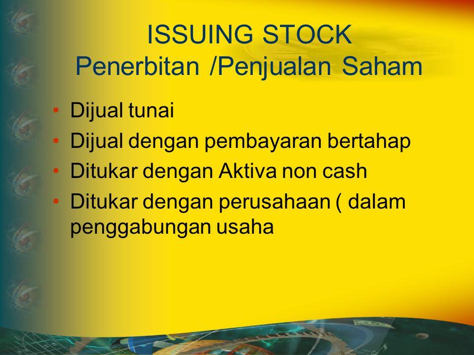 ISSUING STOCK Penerbitan /Penjualan Saham Dijual tunai Dijual dengan pembayaran bertahap Ditukar dengan Aktiva non cash Ditukar dengan perusahaan ( dalam penggabungan usaha