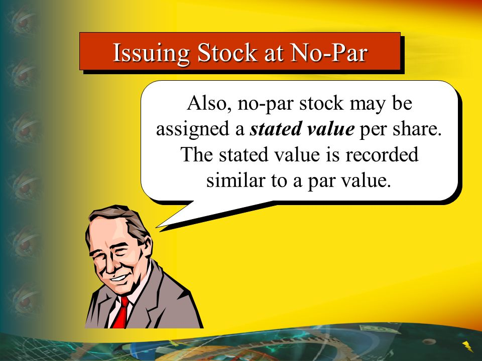 Issuing Stock at No-Par Also, no-par stock may be assigned a stated value per share. The stated value is recorded similar to a par value.