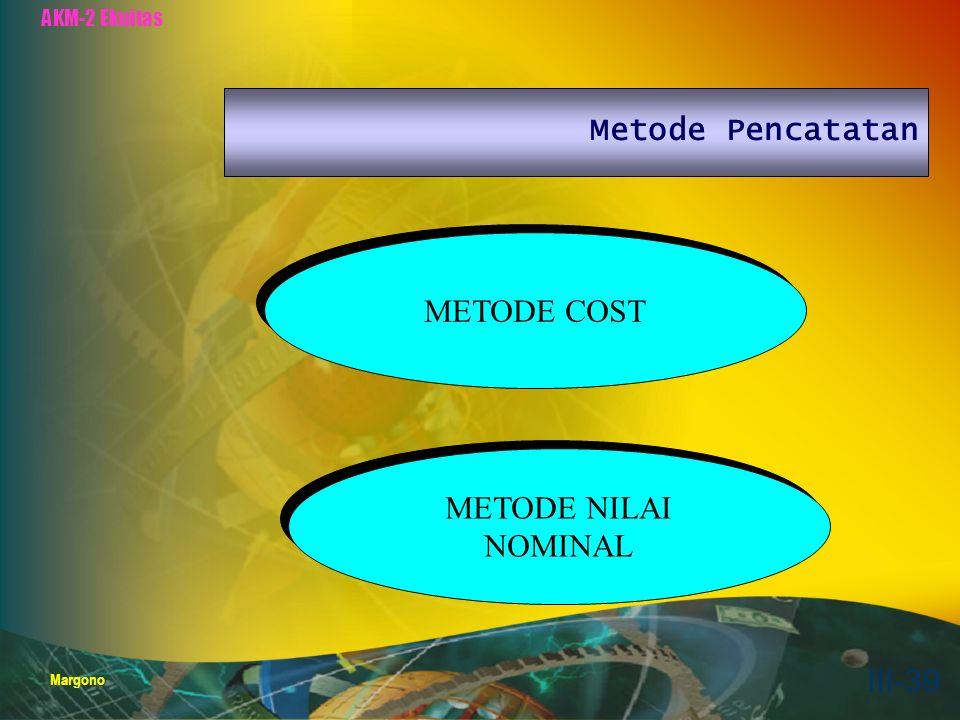 AKM-2 Ekuitas Margono III-39 Metode Pencatatan METODE COST METODE NILAI NOMINAL