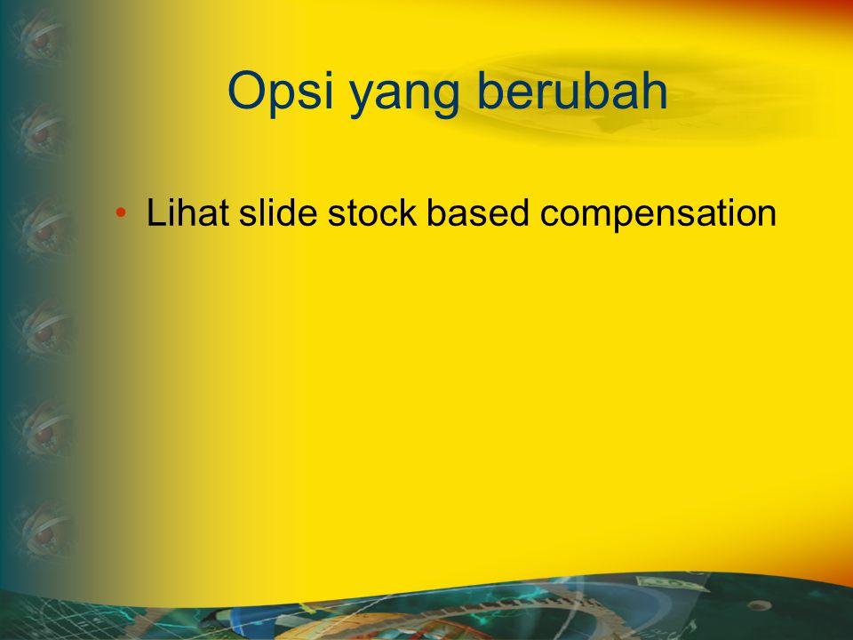 Opsi yang berubah Lihat slide stock based compensation