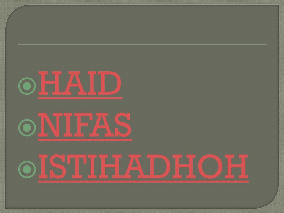  HAID HAID  NIFAS NIFAS  ISTIHADHOH ISTIHADHOH