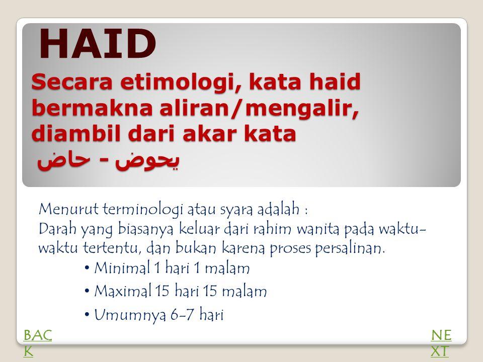 Secara etimologi, kata haid bermakna aliran/mengalir, diambil dari akar kata حاض - يحوض Menurut terminologi atau syara adalah : Darah yang biasanya keluar dari rahim wanita pada waktu- waktu tertentu, dan bukan karena proses persalinan.