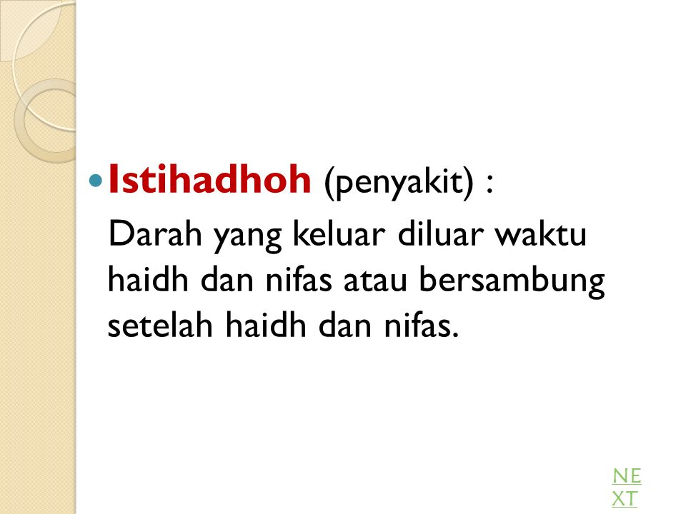 Istihadhoh (penyakit) : Darah yang keluar diluar waktu haidh dan nifas atau bersambung setelah haidh dan nifas.