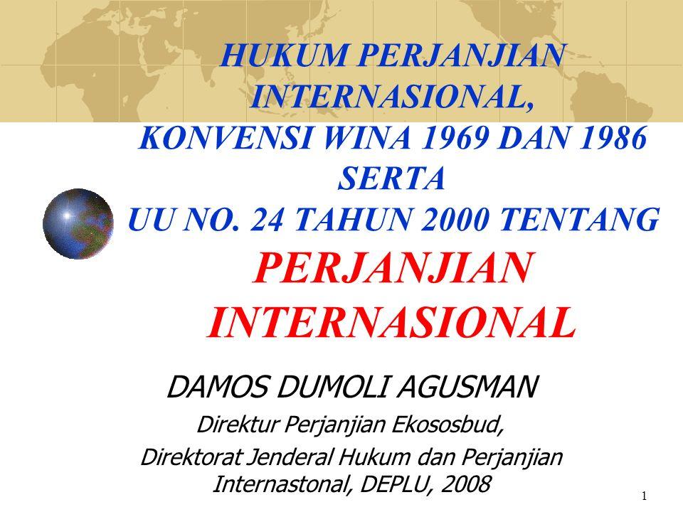 1 HUKUM PERJANJIAN INTERNASIONAL, KONVENSI WINA 1969 DAN 1986 SERTA UU NO. 24 TAHUN 2000 TENTANG PERJANJIAN INTERNASIONAL DAMOS DUMOLI AGUSMAN Direktu