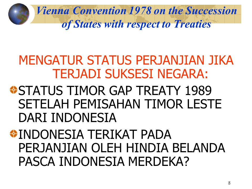 8 Vienna Convention 1978 on the Succession of States with respect to Treaties MENGATUR STATUS PERJANJIAN JIKA TERJADI SUKSESI NEGARA: STATUS TIMOR GAP