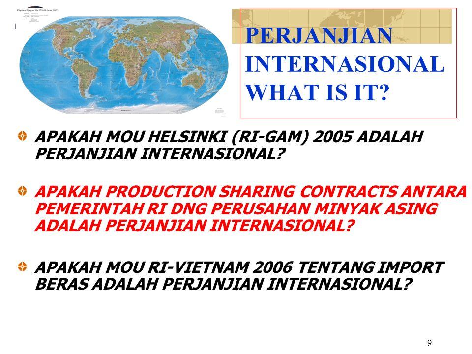 9 PERJANJIAN INTERNASIONAL WHAT IS IT? APAKAH MOU HELSINKI (RI-GAM) 2005 ADALAH PERJANJIAN INTERNASIONAL? APAKAH PRODUCTION SHARING CONTRACTS ANTARA P