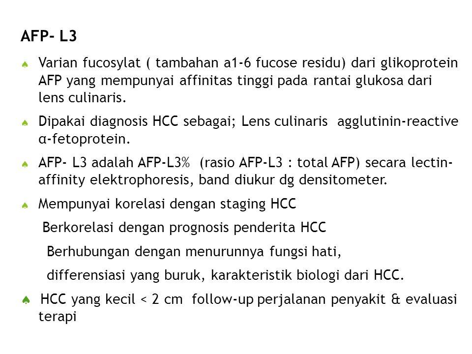 AFP- L3  Varian fucosylat ( tambahan a1-6 fucose residu) dari glikoprotein AFP yang mempunyai affinitas tinggi pada rantai glukosa dari lens culinari