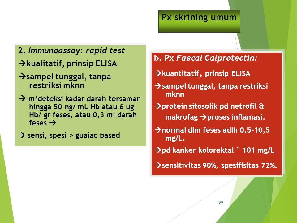 Px skrining umum 2. Immunoassay: rapid test  kualitatif, prinsip ELISA  sampel tunggal, tanpa restriksi mknn  m'deteksi kadar darah tersamar hingga