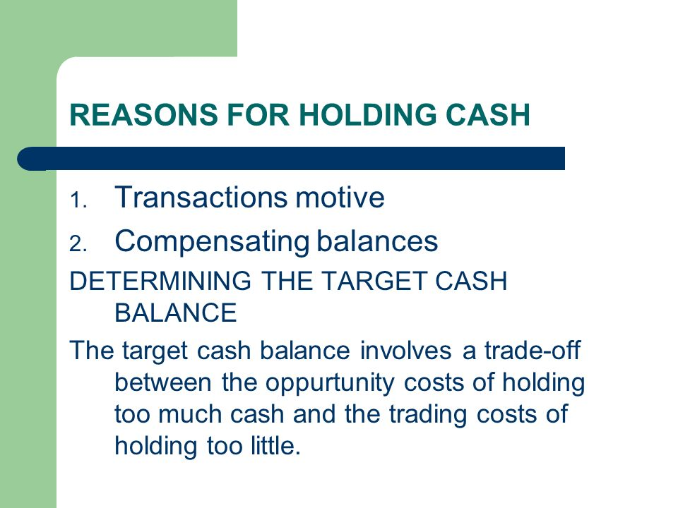 REASONS FOR HOLDING CASH 1. Transactions motive 2.