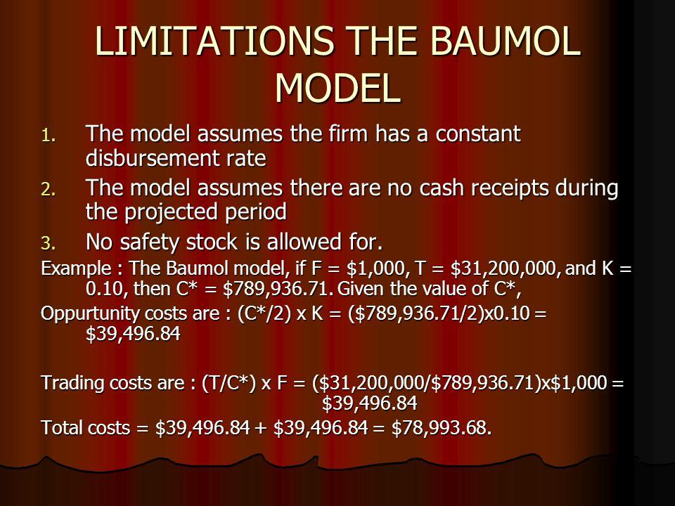 LIMITATIONS THE BAUMOL MODEL 1. The model assumes the firm has a constant disbursement rate 2.