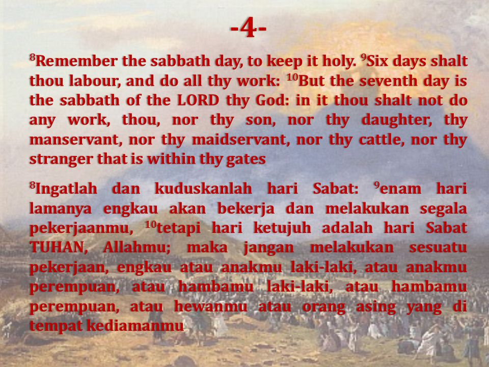 8 Remember the sabbath day, to keep it holy. 9 Six days shalt thou labour, and do all thy work: 10 But the seventh day is the sabbath of the LORD thy