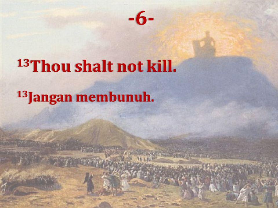 13 Thou shalt not kill. 13 Jangan membunuh. -6-