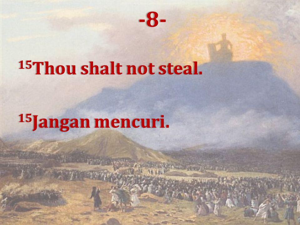 15 Thou shalt not steal. 15 Jangan mencuri. -8-