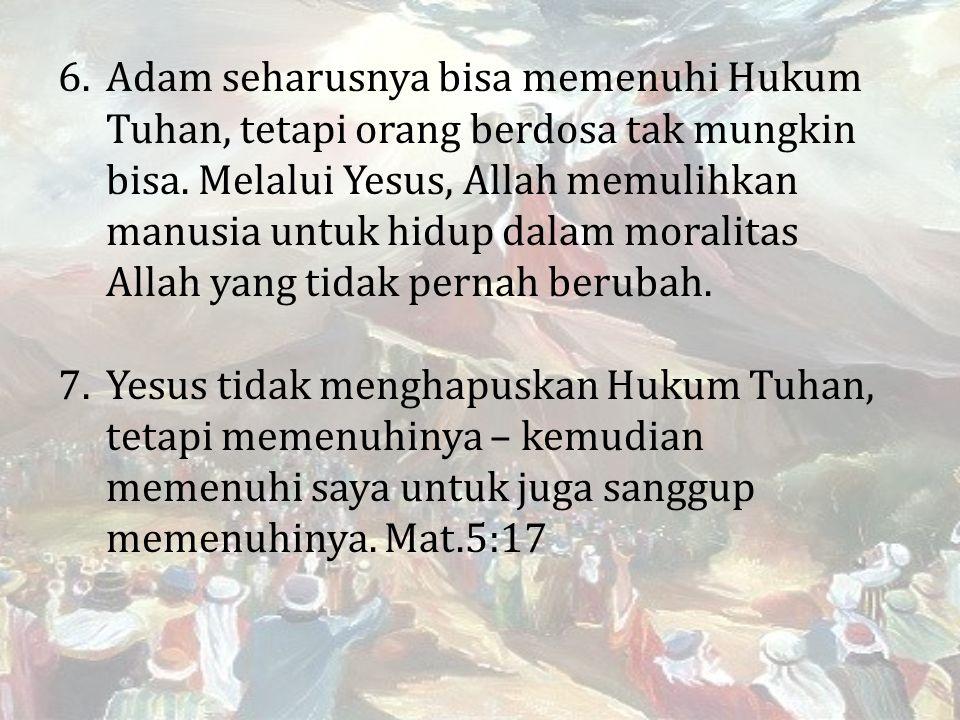 6.Adam seharusnya bisa memenuhi Hukum Tuhan, tetapi orang berdosa tak mungkin bisa.