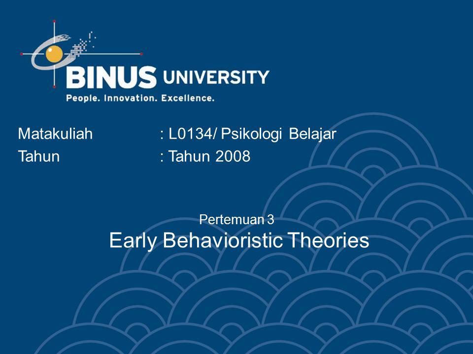 Pertemuan 3 Early Behavioristic Theories Matakuliah: L0134/ Psikologi Belajar Tahun : Tahun 2008