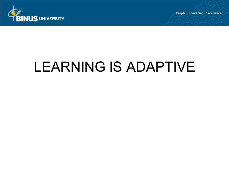 LEARNING IS ADAPTIVE