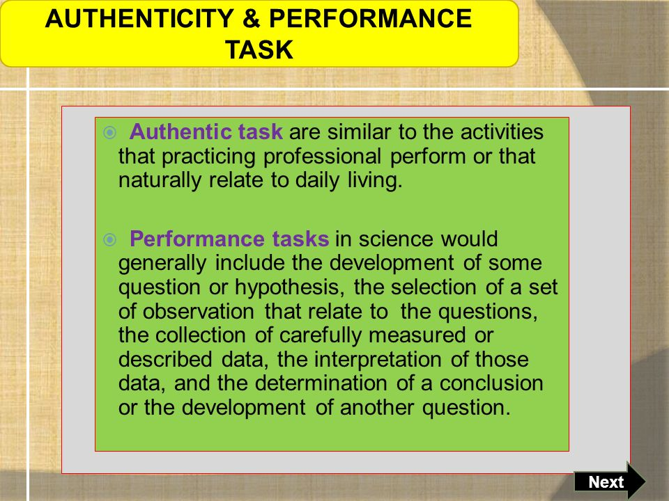 Authentic task are similar to the activities that practicing professional perform or that naturally relate to daily living.