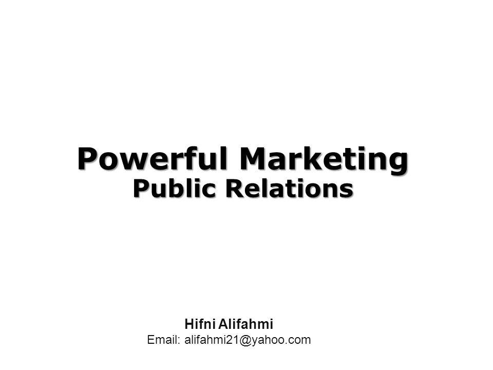 Powerful Marketing Public Relations Hifni Alifahmi Email: alifahmi21@yahoo.com