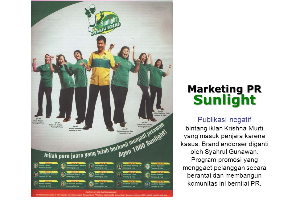 Marketing PR Sunlight Publikasi negatif bintang iklan Krishna Murti yang masuk penjara karena kasus. Brand endorser diganti oleh Syahrul Gunawan. Prog