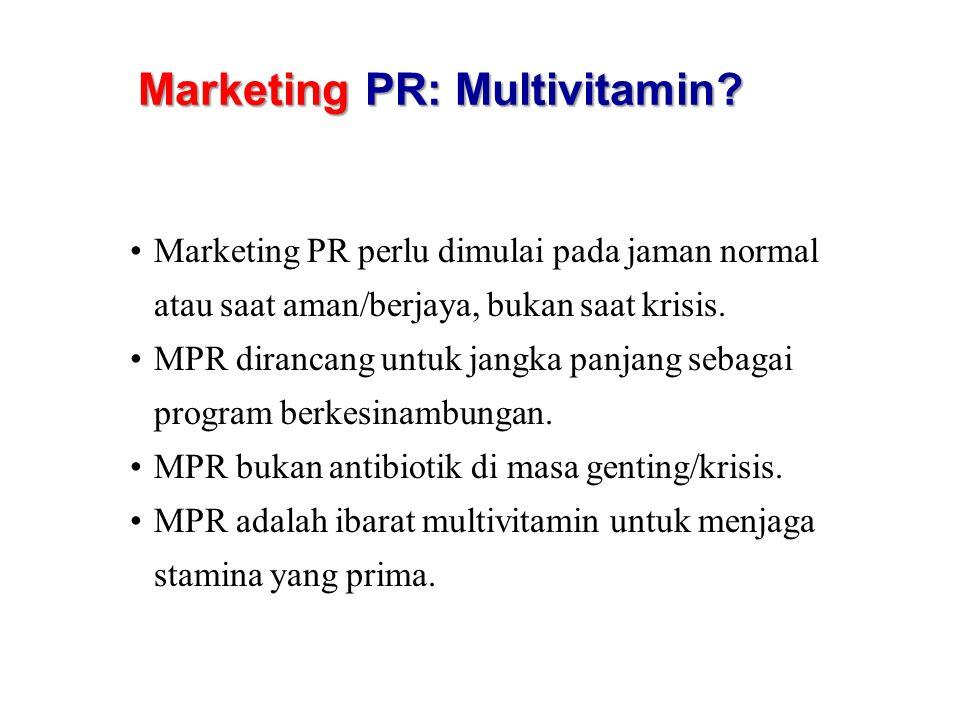 Marketing PR: Multivitamin? Marketing PR perlu dimulai pada jaman normal atau saat aman/berjaya, bukan saat krisis. MPR dirancang untuk jangka panjang