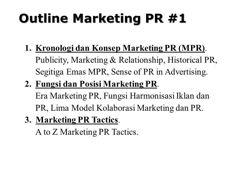 Outline Marketing PR #1 1.Kronologi dan Konsep Marketing PR (MPR). Publicity, Marketing & Relationship, Historical PR, Segitiga Emas MPR, Sense of PR