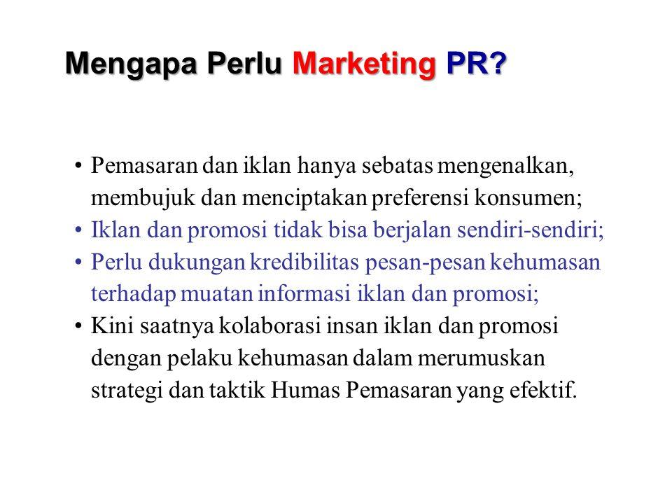 Mengapa Perlu Marketing PR? Pemasaran dan iklan hanya sebatas mengenalkan, membujuk dan menciptakan preferensi konsumen; Iklan dan promosi tidak bisa