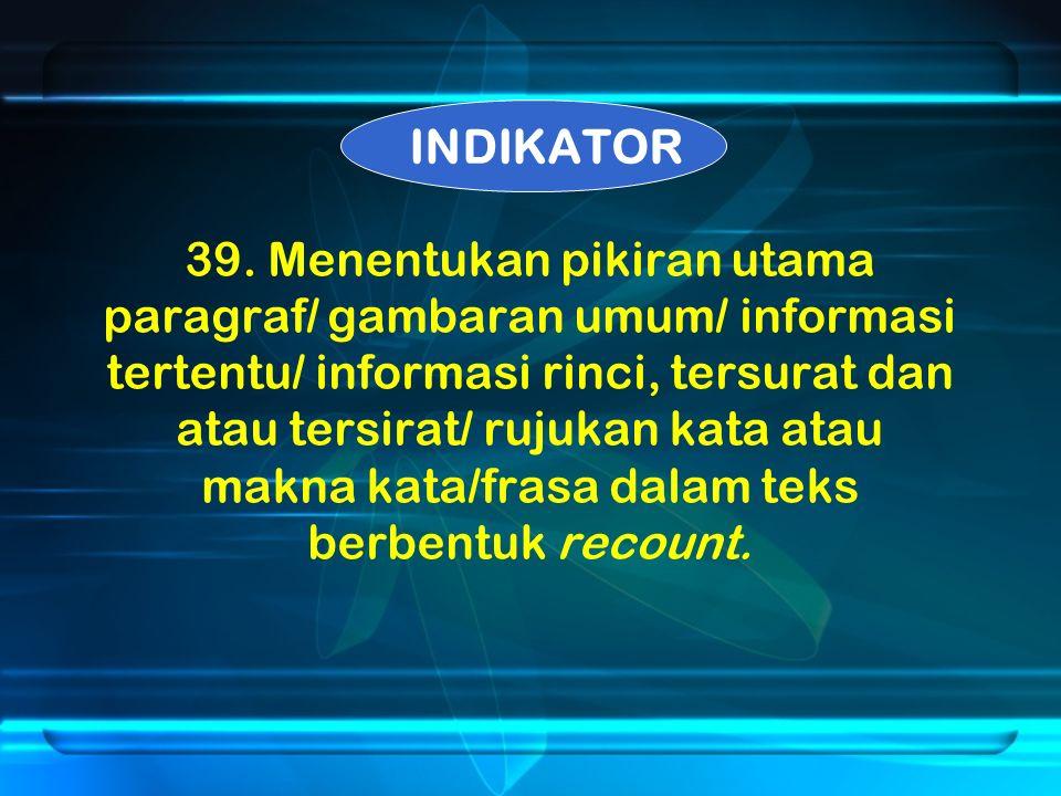 39. Menentukan pikiran utama paragraf/ gambaran umum/ informasi tertentu/ informasi rinci, tersurat dan atau tersirat/ rujukan kata atau makna kata/fr