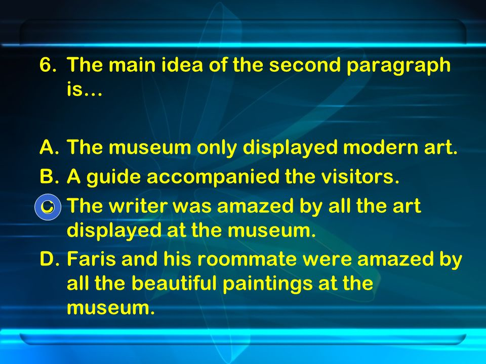 6.The main idea of the second paragraph is… A.The museum only displayed modern art.
