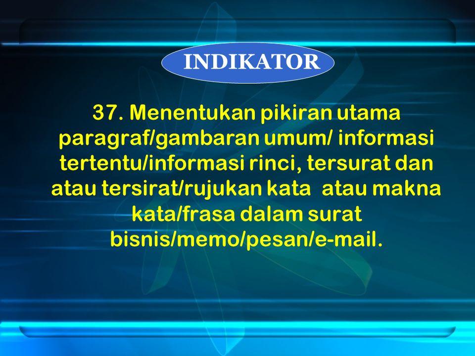 INDIKATOR 37. Menentukan pikiran utama paragraf/gambaran umum/ informasi tertentu/informasi rinci, tersurat dan atau tersirat/rujukan kata atau makna
