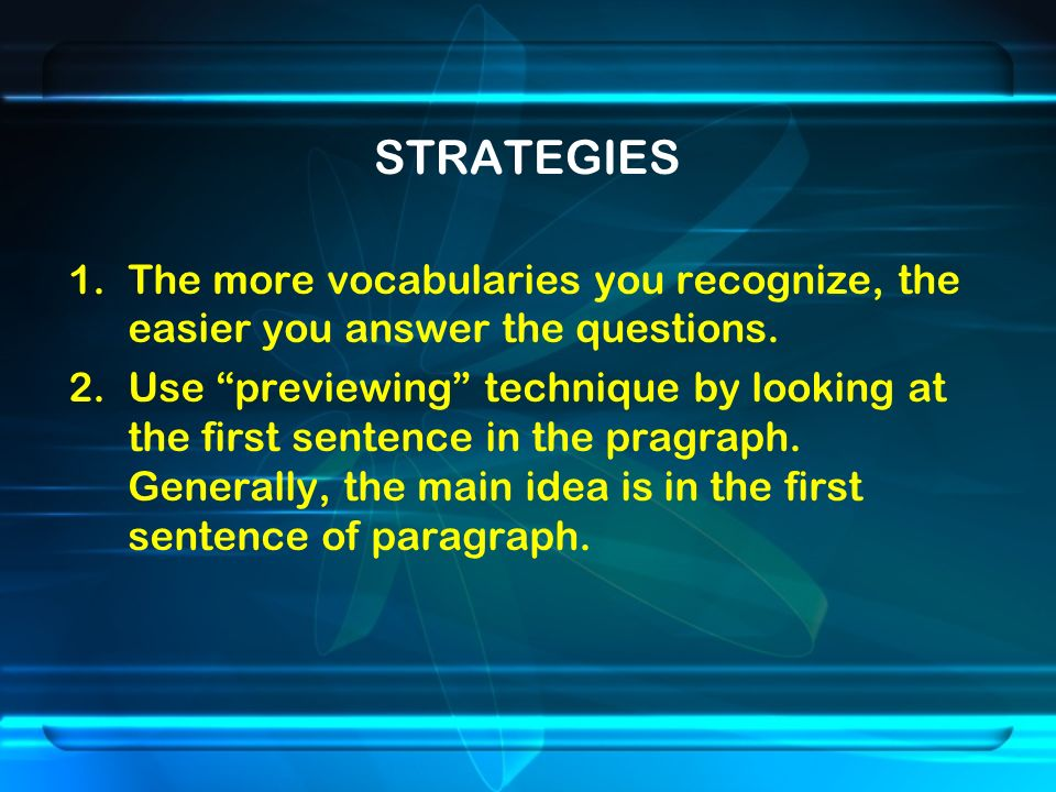 STRATEGIES 1.The more vocabularies you recognize, the easier you answer the questions.