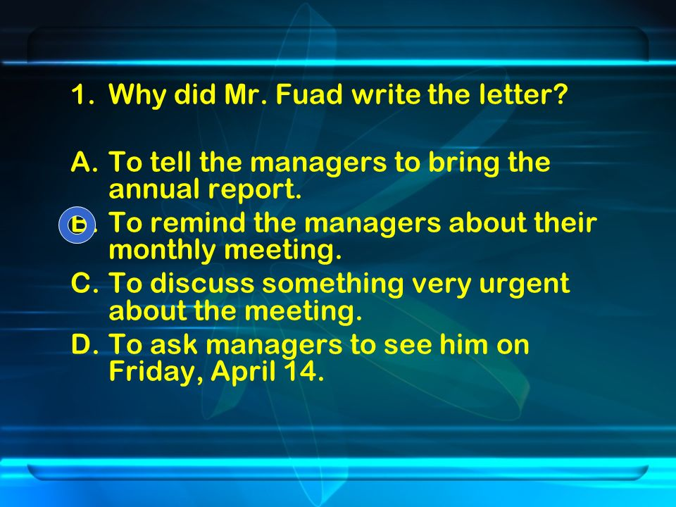 1.Why did Mr. Fuad write the letter. A.To tell the managers to bring the annual report.
