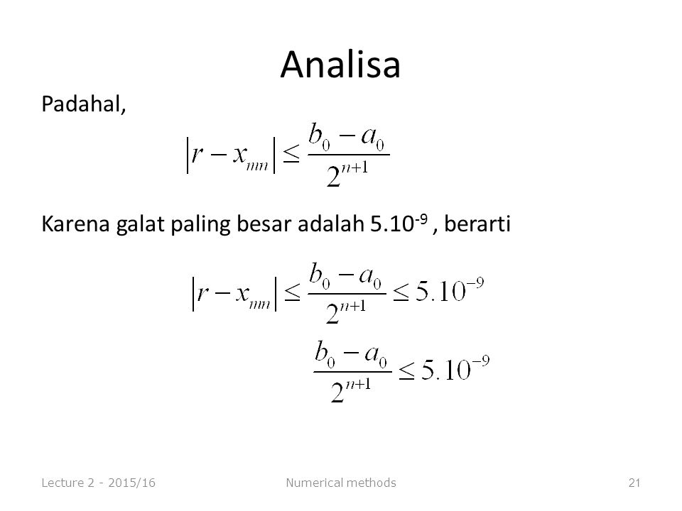 Analisa Padahal, Karena galat paling besar adalah 5.10 -9, berarti Lecture 2 - 2015/16Numerical methods21