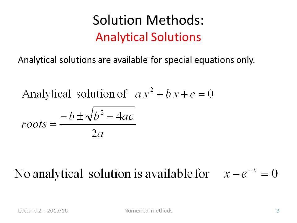 Solving Non-linear Equation using Matlab Lecture 2 - 2015/16 44 Example (i): find a root of f(x)=x-cos x, in [0,1] >> f=@(x) x-cos(x); >> fzero(f,[0,1]) ans = 0.7391 Example (ii): find a root of f(x)=e -x -x using the initial point x=1 >> f=@(x) exp(-x)-x; >> fzero(f,1) ans = 0.5671 Numerical methods