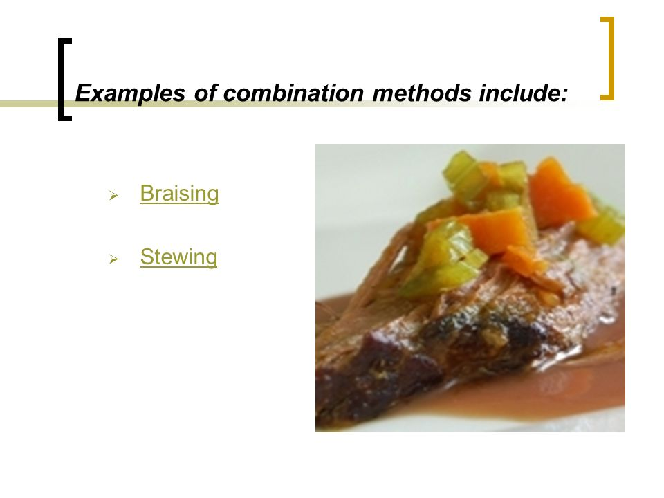 Review Define each of the three cooking methods.List some examples of Dry Heat cooking methods.