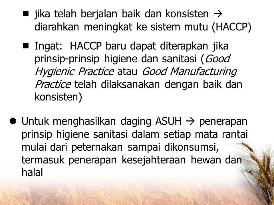  jika telah berjalan baik dan konsisten  diarahkan meningkat ke sistem mutu (HACCP)  Ingat: HACCP baru dapat diterapkan jika prinsip-prinsip higien