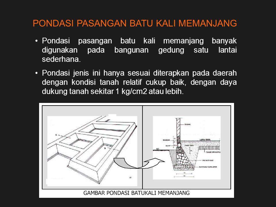 PONDASI PASANGAN BATU KALI MEMANJANG Pondasi pasangan batu kali memanjang banyak digunakan pada bangunan gedung satu lantai sederhana. Pondasi jenis i