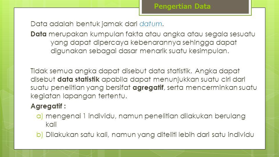 Data adalah bentuk jamak dari datum. Data merupakan kumpulan fakta atau angka atau segala sesuatu yang dapat dipercaya kebenarannya sehingga dapat dig