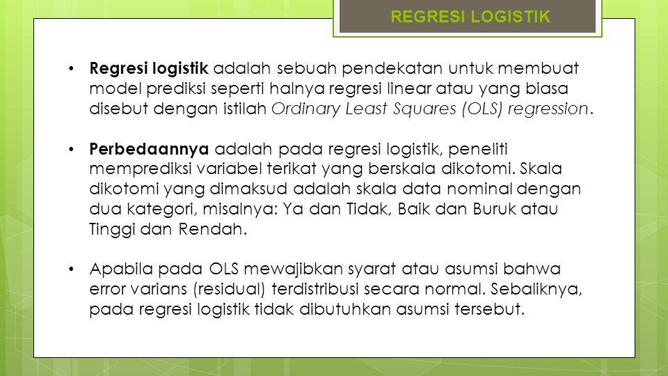 REGRESI LOGISTIK Regresi logistik adalah sebuah pendekatan untuk membuat model prediksi seperti halnya regresi linear atau yang biasa disebut dengan i