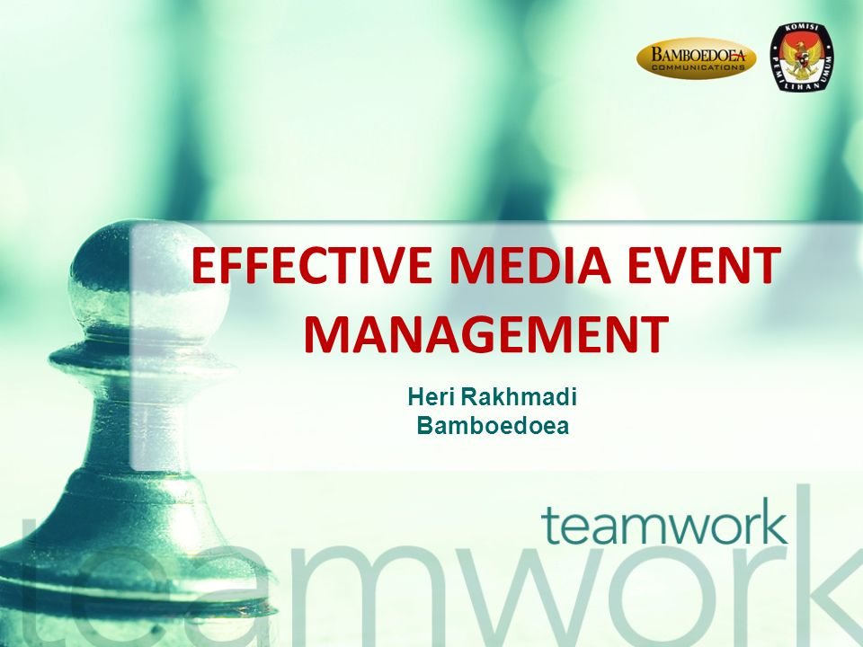 EFFECTIVE MEDIA EVENT MANAGEMENT Heri Rakhmadi Bamboedoea