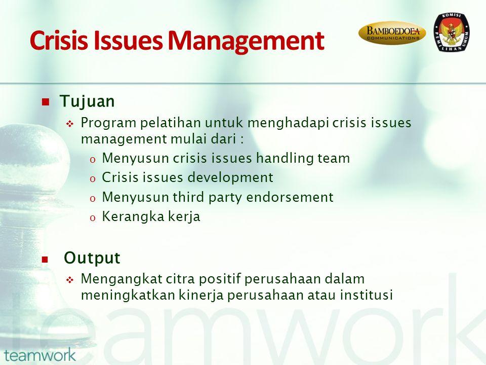 Crisis Issues Management Tujuan  Program pelatihan untuk menghadapi crisis issues management mulai dari : o Menyusun crisis issues handling team o Cr