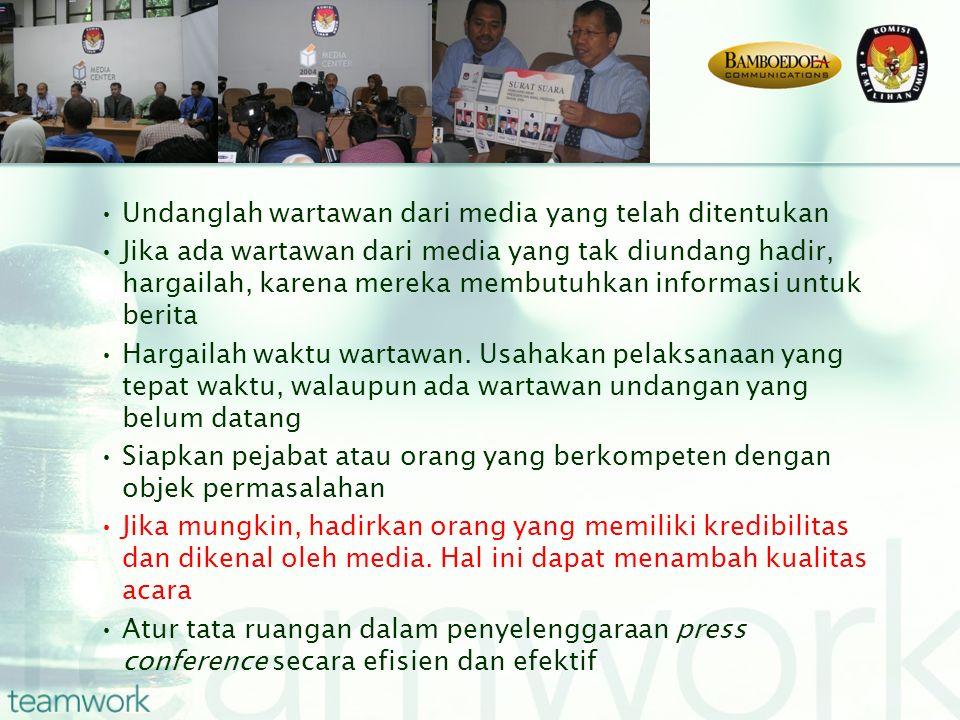 Undanglah wartawan dari media yang telah ditentukan Jika ada wartawan dari media yang tak diundang hadir, hargailah, karena mereka membutuhkan informasi untuk berita Hargailah waktu wartawan.