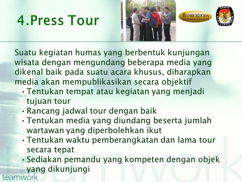 Suatu kegiatan humas yang berbentuk kunjungan wisata dengan mengundang beberapa media yang dikenal baik pada suatu acara khusus, diharapkan media akan mempublikasikan secara objektif Tentukan tempat atau kegiatan yang menjadi tujuan tour Rancang jadwal tour dengan baik Tentukan media yang diundang beserta jumlah wartawan yang diperbolehkan ikut Tentukan waktu pemberangkatan dan lama tour secara tepat Sediakan pemandu yang kompeten dengan objek yang dikunjungi 4.Press Tour